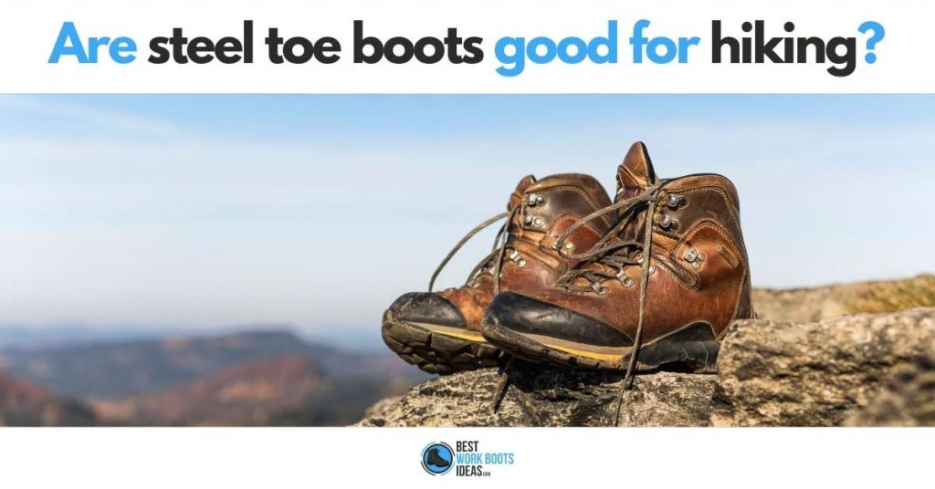 Are steel toe boots good for hiking featured image