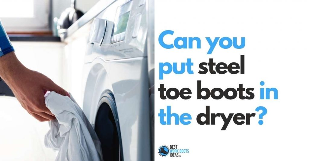 Can You Put Steel Toe Boots In the Dryer [featured image]