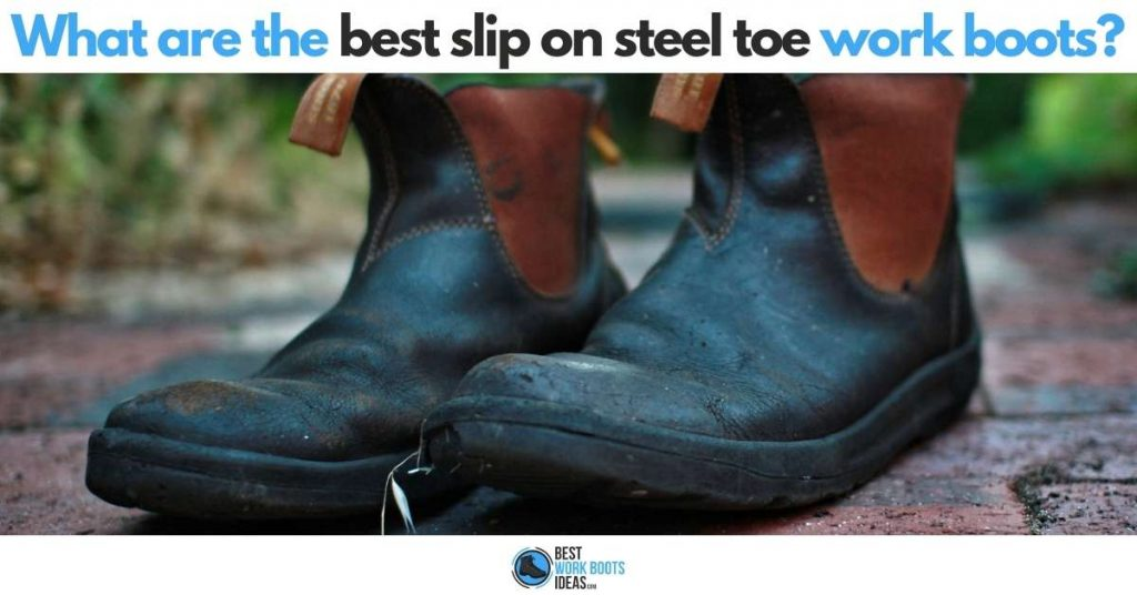 What are the best slip on steel toe work boots featured-image