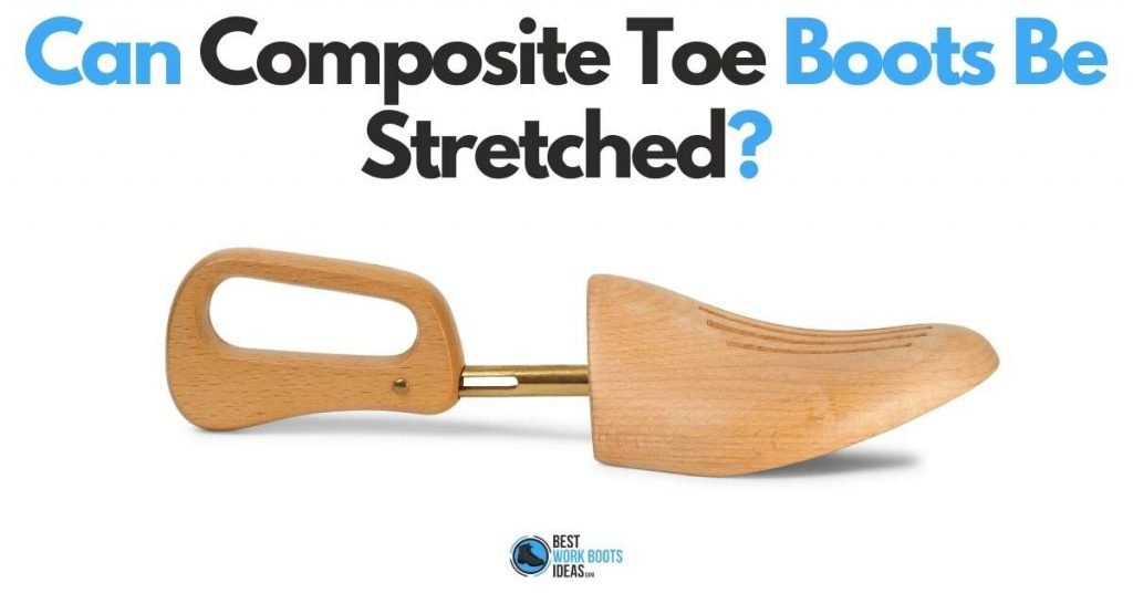 Can Composite Toe Boots Be Stretched featured image