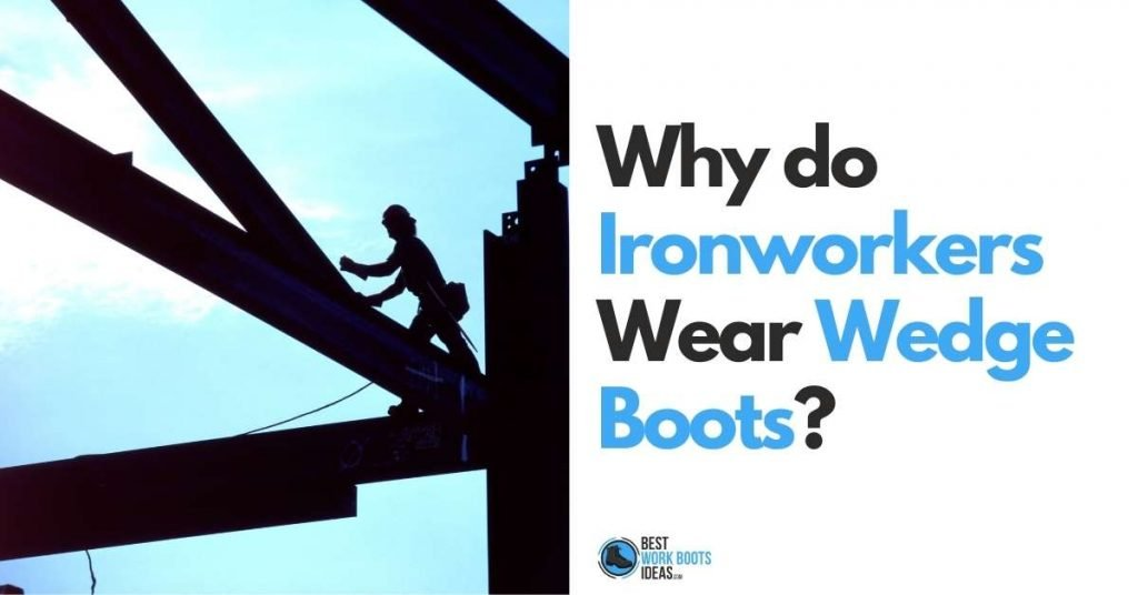 Why do Ironworkers Wear Wedge Boots featured image