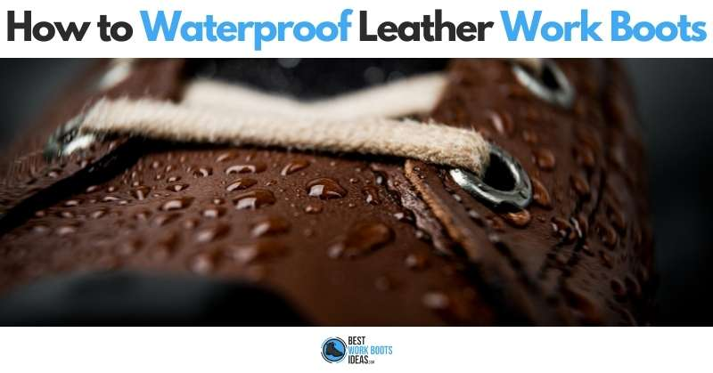 How to waterproof leather work boots featured image 800x419