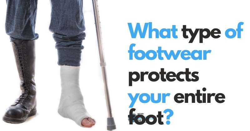 Wwhat type of footwear protects your entire foot featured image 800x419