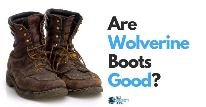 Are Wolverine Boots Good Featured Image 800x419